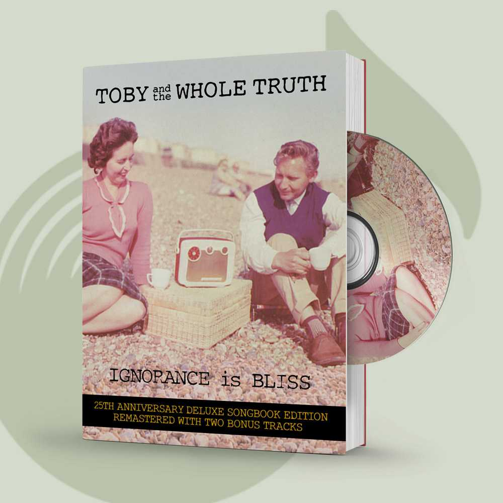 Toby and the Whole Truth_Ignorance Is Bliss_25th Anniversary